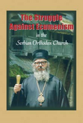The Struggle Against Ecumenism in the Serbian Orthodox Church