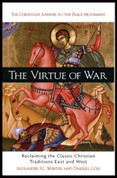 The Virtue of War: Reclaiming the Classic Christian Traditions East and West