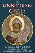 Unbroken Circle : Linking Ancient African Christianity to the African-American Experience