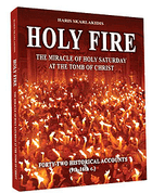 HOLY FIRE The Miracle of Holy Saturday at the Tomb of Christ Forty-five Historical Accounts (9th – 16th c.)