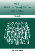 More- What The Church Fathers say about... Vol 3