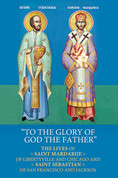 To the Glory of God the Father: The Lives of Saint Mardarije of Libertyville and Saint Sebastian of Jackson