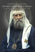 St. Tikhon of Moscow Instructions & Teachings For the American Orthodox Faithful (1898-1907)