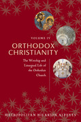 Orthodox Christianity, Volume IV: The Worship and Liturgical Life of the Orthodox Church