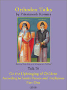 Orthodox Talks #70: On the Upbringing of Children According to Saints Paisios and Porphyrios - Part 1
