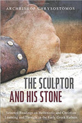 The Sculptor and His Stone: Selected Readings on Hellenistic and Christian Learning and Thought in the Early Greek Fathers (Hardcover)