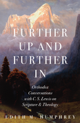 Further Up and Further In: Orthodox Conversations with C. S. Lewis on Scripture and Theology