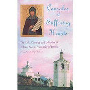 Consoler of Suffering Hearts: The Life, Counsels and Miracles of Eldress Rachel, Visionary of Rus