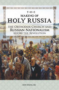 Making of Holy Russia: The Orthodox Church and Russian Nationalism before the Revolution