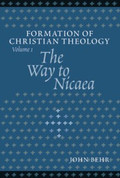The Way to Nicaea: Formation of Christian Theology
