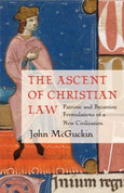 The Ascent of Christian Law: Patristic and Byzantine Formulations of a New Civilization
