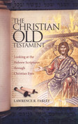 The Christian Old Testament: Looking at the Hebrew Scriptures Through Christian Eyes
