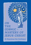 On the Cosmic Mystery of Jesus Christ: Selected Writings from St. Maximus (Popular Patristics)