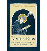 Divine Eros: Hymns of St. Symeon, the New Theologian (Popular Patristics)