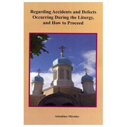 Regarding accidents and defects occurring during the Liturgy, and how to Proceed