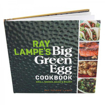 Ray Lampe's Big Green Egg Cookbook