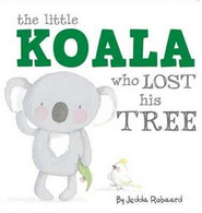 Little Koala Who Lost His Tree By Jedda Robaard (Hard cover book)