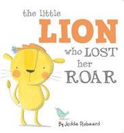 Little Lion Who Lost Her Roar By Jedda Robaard (Hard Cover Book)
