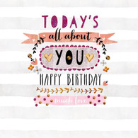 Todays All about You Happy Birthday Card - Morello Hotchpotch London