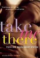 Take Me There : Trans and Genderqueer Erotica