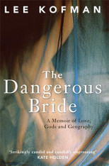 The Dangerous Bride : A Memoir of Love, Gods and Geography
