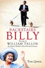 Backstairs Billy : The Life of William Tallon, the Queen Mother's Most Devoted Servant