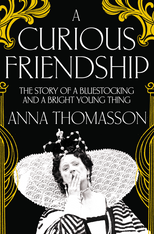 A Curious Friendship : The Story of a Bluestocking and a Bright Young Thing