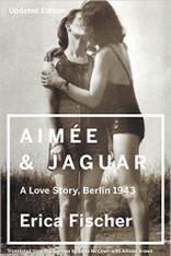 Aimee and Jaguar : A Love Story, Berlin 1943 (Updated Edition)