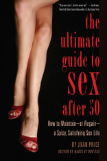 The Ultimate Guide to Sex After 50 : How to Maintain – or Regain – a Spicy, Satisfying Sex Life