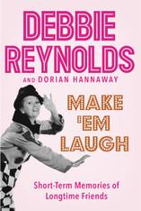 Debbie Reynolds : Make 'Em Laugh - Short-Term Memories of Longtime Friends