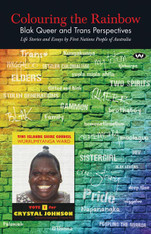 Colouring the Rainbow : Blak Queer and Trans Perspectives - Life Stories and Essays by First Nations People of Australia
