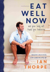 Eat Well Now - Healthy, Delicious, Low-Carb Recipes by Ian Thorpe