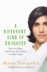 A Different Kind of Daughter : My Double Life Disguised as a Boy to Defy the Taliban