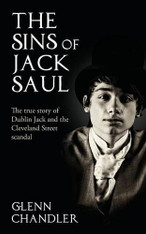 The Sins of Jack Saul : The True Story of Dublin Jack and the Cleveland Street Scandal