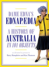 Dame Edna's Ednapedia : A History of Australia in a Hundred Objects