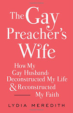 The Gay Preacher's Wife : How My Gay Husband Deconstructed My Life and Reconstructed My Faith
