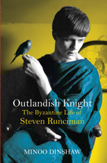 Outlandish Knight : The Byzantine Life of Steven Runciman