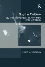 Gaydar Culture : Gay Men, Technology and Embodiment in the Digital Age