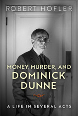 Money, Murder, and Dominick Dunne : A Life in Several Acts