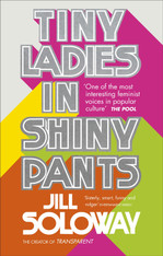 Tiny Ladies in Shiny Pants : Based on a True Story
