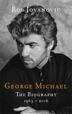 George Michael : The Biography 1963 - 2016 (by Rob Jovanovic)