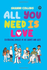 All You Need Is Love : Celebrating Families Of All Shapes & Sizes