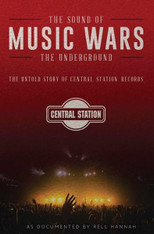 Music Wars : The Sound of the Underground - The Untold Story of Central Station Records