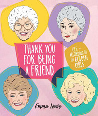 Thank You for Being a Friend : Life - According to the Golden Girls