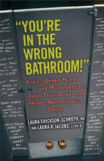 You're in the Wrong Bathroom! : And 20 Other Myths and Misconceptions About Transgender and Gender-Nonconforming People