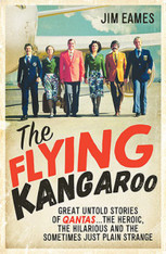 The Flying Kangaroo : Great Untold Stories of Qantas...the Heroic, the Hilarious and the Just Plain Strange (paperback)