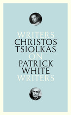 Christos Tsiolkas On Patrick White (Writers On Writers series)
