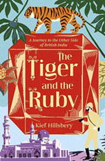 The Tiger & The Ruby : A Journey To The Other Side Of British India (previously available in  hardcover as Empire Made)