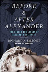 Before & After Alexander : The Legend & Legacy Of Alexander The Great