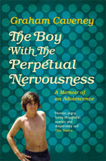 The Boy with the Perpetual Nervousness : A Memoir of an Adolescence